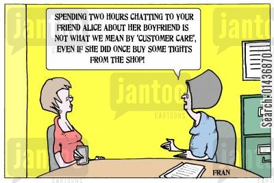 shop clerk cartoon humor: 'Spending two hours chatting to your friend Alice about her boyfriend is not what we mean by 'customer care' even if she did once buy some tights from the shop!'