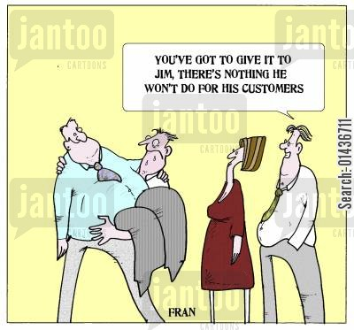 client care cartoon humor: 'You've got to give it to Jim, there's nothing he won't do for his customers.'