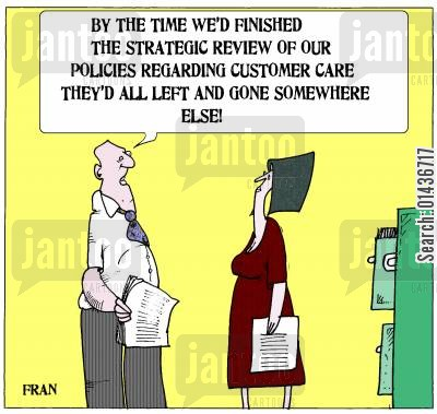 client care cartoon humor: 'By the time we'd finished the strategic review of our policies regarding customer care they'd all left and gone somewhere else.'