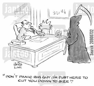 ego bashing cartoon humor: 'Don't panic Big Guy, I'm just here to cut you down to size.'