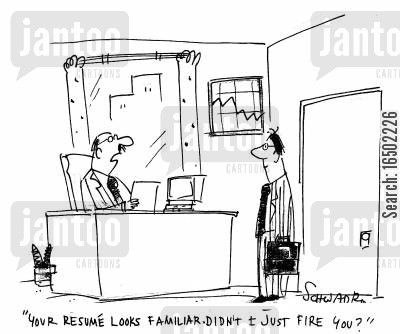 curriculum viate cartoon humor: 'Your resume looks familiar. Didn't I just fire you?'