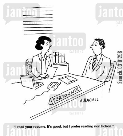 non fiction cartoon humor: 'I read your resume. It's good, but I prefer reading non fiction.'