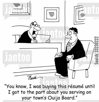 ouija board cartoon humor: 'You know, I was buying this resume until I got to the part about you serving on your town's Ouija Board.'