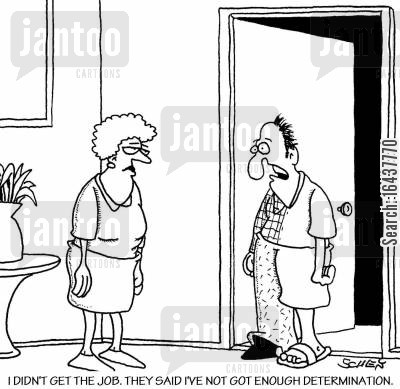 decision makers cartoon humor: 'I didn't get the job. They said I've not got enough determination.'