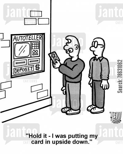 atm machine cartoon humor: 'Hold it - I was putting my card in upside down.'