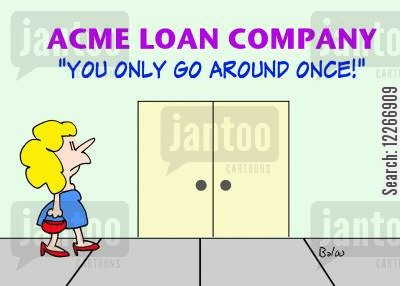 only cartoon humor: ACME LOAN COMPANY, 'YOU ONLY GO AROUND ONCE!'