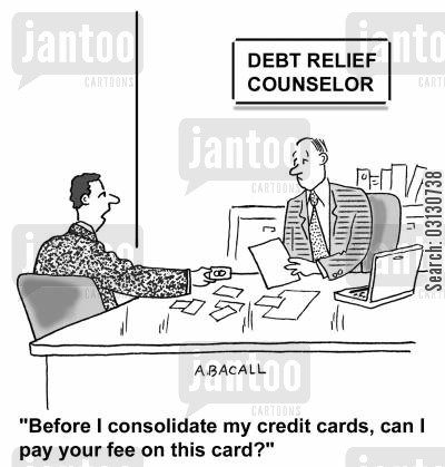 debt consolidator cartoon humor: Before I consolidate my credit cards, can I pay your fee on this card?