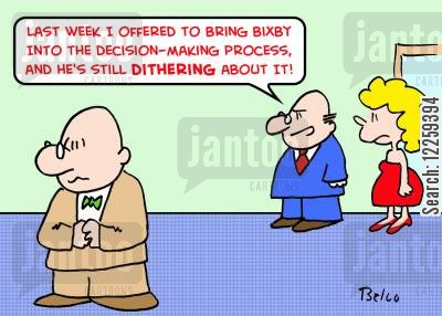 dithering cartoon humor: 'Last week I offered to bring Bixby into the decision-making process, and he's still dithering about it!'