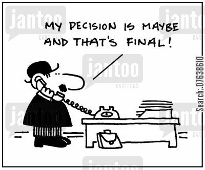 final decision cartoon humor: 'My decision is maybe and that's final.'