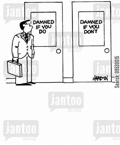 damned if you do cartoon humor: Damned if you do Damned if you don't