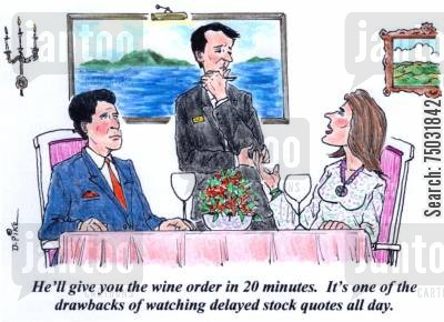 financiers cartoon humor: 'He'll give you the wine order in 20 minutes. It's one of the drawbacks of watching delayed stock quotes all day.'