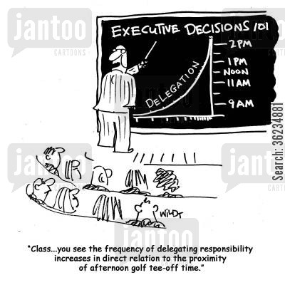 business school cartoon humor: Class, you see the frequency of delegating responsibility increases in direct relation to the proximity of afternoon golf tee-off time.