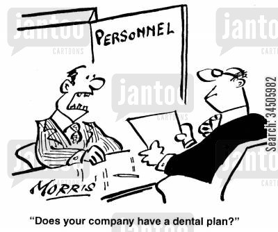 dental plan cartoon humor: 'Does your company have a dental plan?'