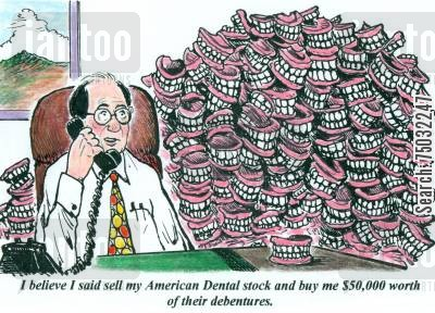 dentures cartoon humor: 'I believe I said sell my American Dental stock and buy me $50,000 worth of their debentures.'