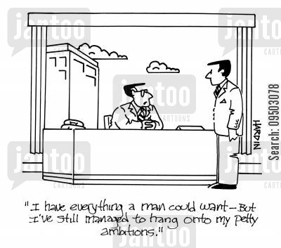 petty cartoon humor: 'I have everything a man could want - But I've still managed to hang onto my petty ambitions.'