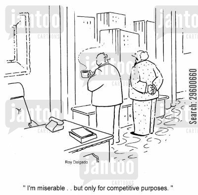 competitive cartoon humor: 'I'm miserable... but only for competitive purposes.'