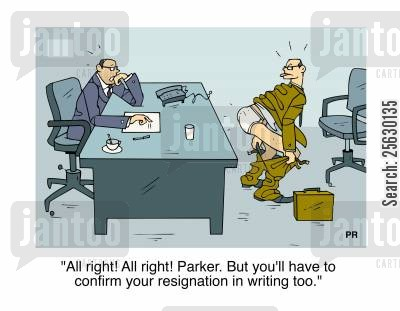 disrespectful cartoon humor: All right Parker! But you'll have to confirm your resignation in writing too.