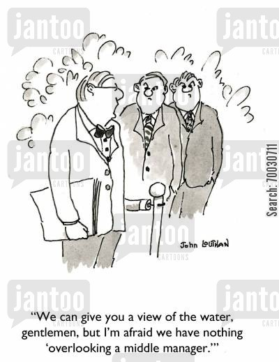 middle managers cartoon humor: 'We can give you a view of the water, gentlemen, but I'm afraid we have nothing 'overlooking a middle manager.''