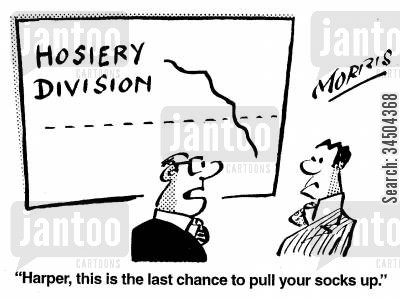 division cartoon humor: Harper, this is the last chance to pull your socks up too.