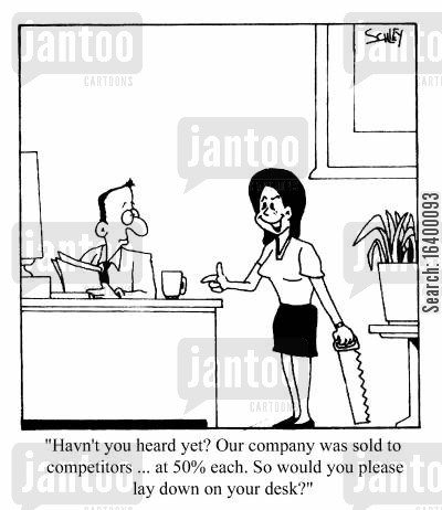 division cartoon humor: Haven't you heard? Our company was sold to two competitors....at 50...so would you please lay down on your desk?