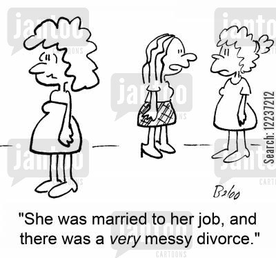 messy divorce cartoon humor: 'She was married to her job, and there was a very messy divorce.'