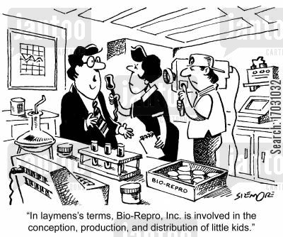fertility cartoon humor: 'In laymen's terms, Bio-Repro, Inc. is involved in the conception, production, and distribution of little kids.'