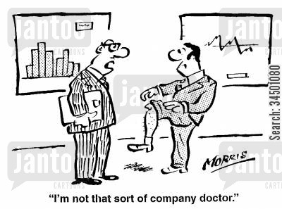 company doctors cartoon humor: I'm not that sort of company doctor.