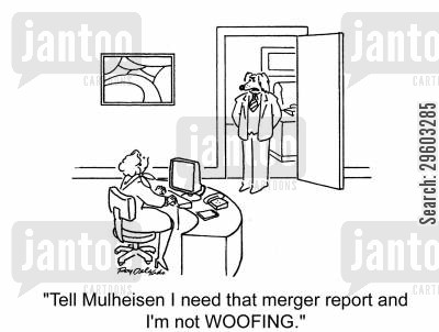 merging cartoon humor: 'Tell Mulheisen I need that merger report and I'm not woofing.'