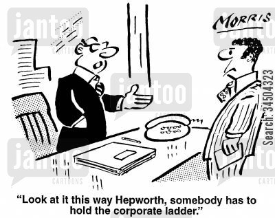 dogsbody cartoon humor: Look at it this way Hepworth, somebody has to hold the corporate ladder.