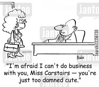 doing business cartoon humor: 'I'm afraid I can't do business with you, Miss Carstairs -- you're just too damned cute.'