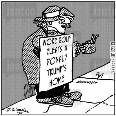 golf shoes cartoon humor: Wore Golf Cleats in Donald Trump's Home.