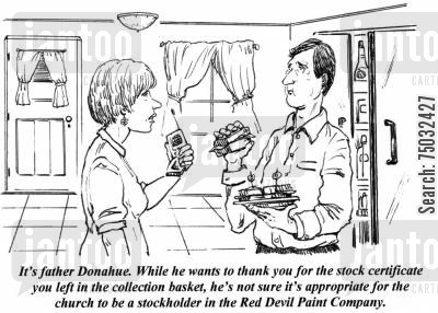 appropriate cartoon humor: 'It's father Donahue. While he wants to thank you for the stock certificate you left in the collection basket, he's not sure it's appropriate for the church to be a stockholder in the Red Devil Paint Company.'