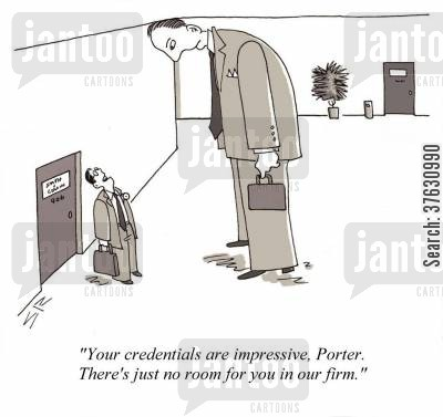 small man cartoon humor: 'Your credentials are impressive, Porter, There's just no room for you in our firm,'