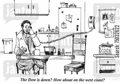 day trader cartoon humor: 'The Dow is down? How about on the west coast?'