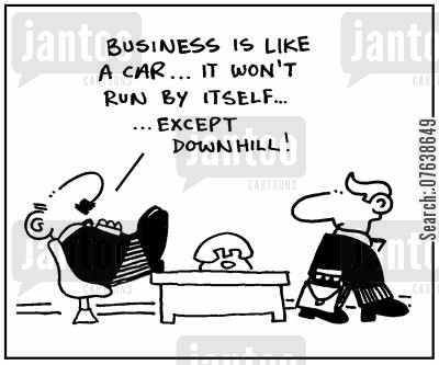 downhill cartoon humor: 'Business is like a car. It won't run by itself. Except downhill.'