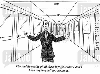 layoffs cartoon humor: 'The real downside of all these layoffs is that I don't have anybody left to scream at.'