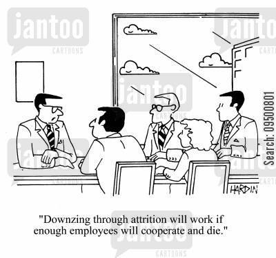 cooperation cartoon humor: 'Downsizing through attrition will work if enough employees will cooperate and die.'
