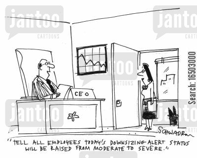 downsizing alert cartoon humor: 'Tell all employees today's downsizing alert status will be raised from moderate to severe.'