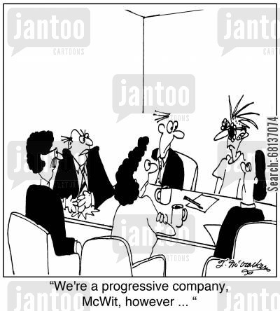 progressive company cartoon humor: 'We're a progressive company, McWit, however ... '