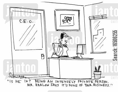 private person cartoon humor: 'Is he in? Being an intensely private person, Mr. Harlow says it's none of your business.'