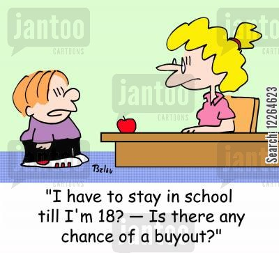 lessons cartoon humor: 'I have to stay in school till I'm 18? -- Is there any chance of a buyout?'