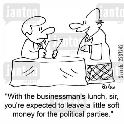 soft money cartoon humor: 'With the businessman's lunch, sir, you're expected to leave a little soft money for the political parties.'