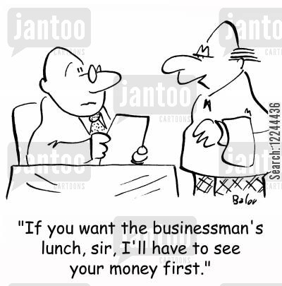 pay upfront cartoon humor: 'If you want the businessman's lunch, sir, I'll have to see your money first.'