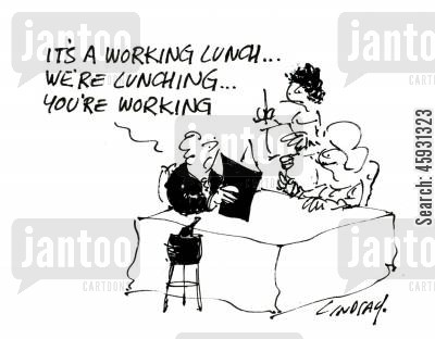business lunches cartoon humor: It's a working lunch, we're lunching, you're working.