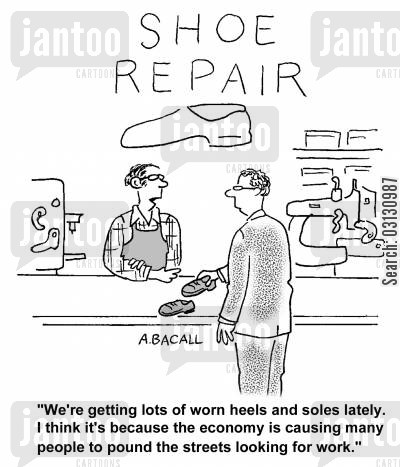economic crises cartoon humor: We're getting lots of worn heels and soles lately. I think it's because the economy is causing many people to pound the streets looking for work.