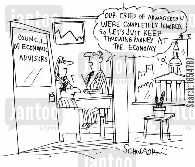 economic advisers cartoon humor: 'Our cries of Armageddon were completely ignored, so let's just keep throwing money at the economy.'