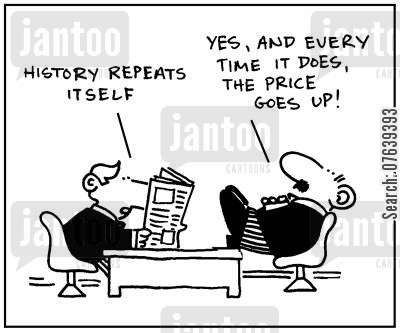 price rises cartoon humor: 'History repeats itself.'-'Yes, and every time it does, the price goes up.'