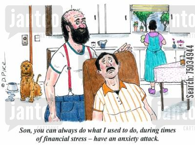 anxiety attacks cartoon humor: 'Son, you can always do what I used to do, during times of financial stress - have an anxiety attack.'