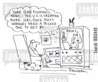 second job cartoon humor: Some good economic news...The U.S. is creating more jobs, since most workers need a second job to get by.'
