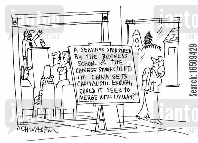 business school cartoon humor: A seminar sponsored by the Business School and the Chinese Studies Department: 'If China gets campitalistic enough, could it seek to merge with Taiwan?'